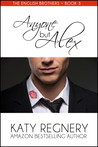 Anyone but Alex by Katy Regnery