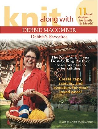 Knit Along with Debbie Macomber: Debbies Favorites