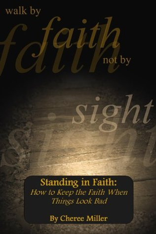 Standing in Faith: How to Keep the Faith When Things Look Bad (Walk by Faith, Not by Sight Book 1)