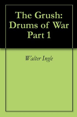 The Grush: Drums of War Part 1