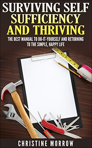 Surviving self sufficiency and thriving the best manual to do it 22741380 solutioingenieria Choice Image