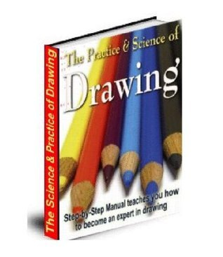 The Practice & Science of Drawing - Now Learn How To Draw Like A Pro Without Having To Go To An Expensive Art School! (275 Pages) AAA+++