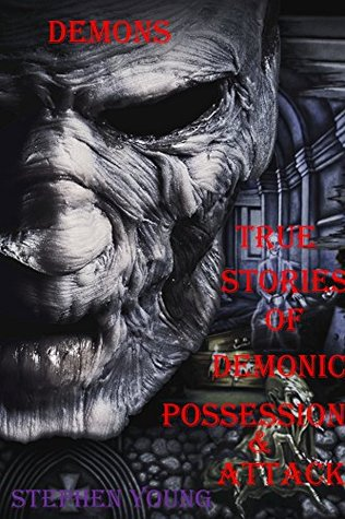 Demons: True stories of demonic possessions & demonic attacks