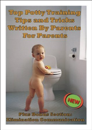 Top Potty Training Tips and Tricks Written By Parents For Parents Plus Bonus Section: Elimination Communication
