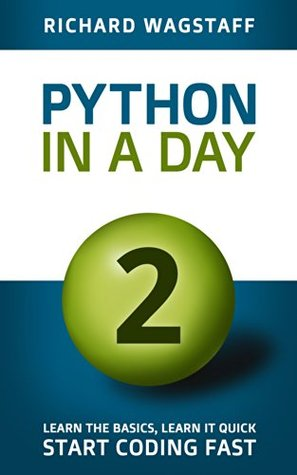 python-in-a-day-2-learn-the-basics-learn-it-quick-start-coding-fast-in-a-day-books-book-4