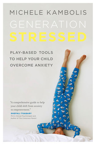 Generation Stressed: Play-Based Tools to Help Your Child Overcome