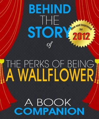 The Perks of Being a Wallflower: Behind the Story For the Fans, By the Fans - A Book Companion (Background Information Booklet)