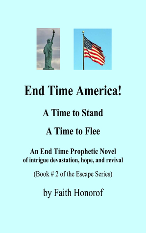 End Time America!: A time to stand and a time to flee
