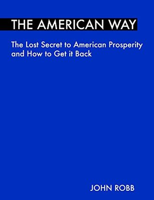 The american way: the lost secret to american prosperity and how to get it back par John Robb