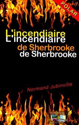 L'incendiaire de Sherbrooke
