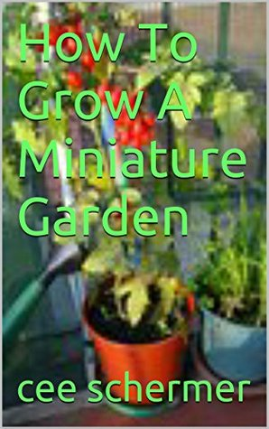 How to Grow a Miniature Garden: Small Space Gardening