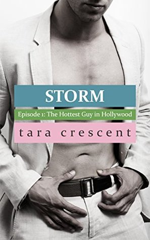 The Hottest Guy in Hollywood (Storm, #1) by Tara Crescent