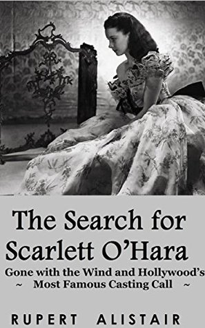 The Search for Scarlett O'Hara: Gone with the Wind and Hollywood's Most Famous Casting Call