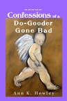 Confessions of a Do-Gooder Gone Bad