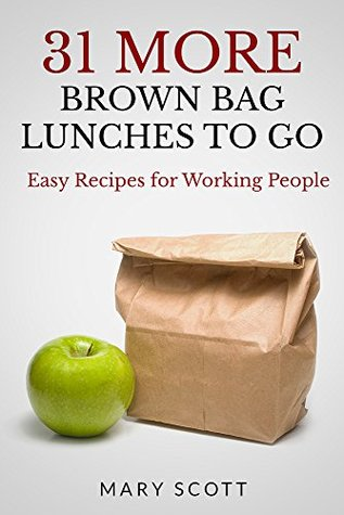 31 MORE Brown Bag Lunches To Go: Easy Recipes for Working People (31 Days of Paleo Book 7)