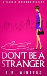 Don't Be A Stranger (Valerie Inkerman, #1)