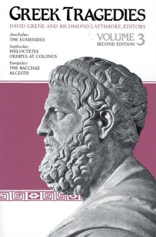 Greek Tragedies Vol. 3: Aeschylus: The Eumenides; Sophocles: Philoctetes, Oedipus at Colonus; Euripides: The Bacchae, Alcestis