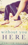 Without You Here by Carter Ashby