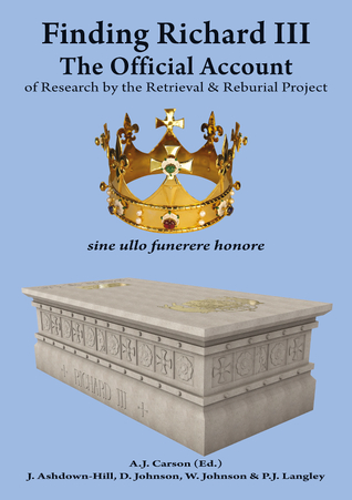 Finding Richard III: The Official Account of Research by the Retrieval and Reburial Project