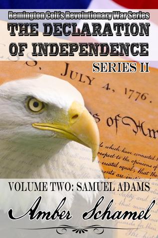 Samuel Adams - A Shot At Freedom - Remington Colt's Revolutionary War Series - The Declaration of Independence - Volume 2