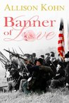 Banner Of Love: In my heart the battle is raging (The Baker family saga Book 5)