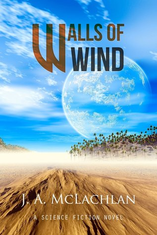 Walls of Wind by J.A. McLachlan