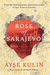 Rose of Sarajevo by Ayşe Kulin