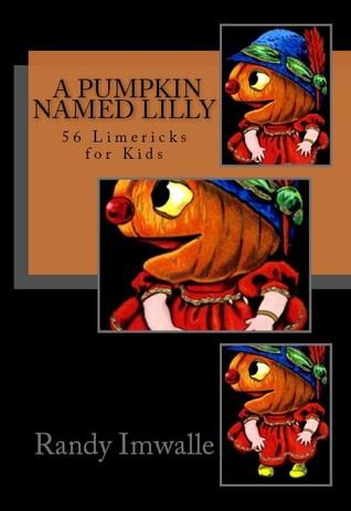 A Pumpkin Named Lilly (56 Limericks for Kids, #2)