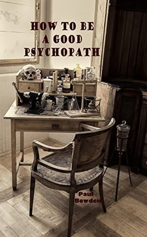 How To Be A Good Psychopath