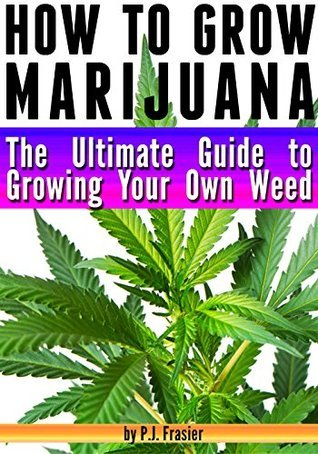 How to Grow Marijuana: The Ultimate Guide to Growing Your Own Weed