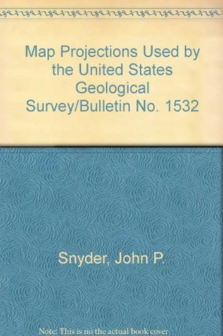 Map Projections Used by the United States Geological Survey/Bulletin No. 1532