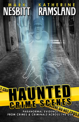 Haunted Crime Scenes: Paranormal Evidence From Crimes & Criminals Across The USA (Volume 2)