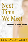 Next Time We Meet (Students of Jump, #3)