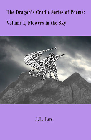 The Dragon's Cradle Series of Poems: Volume I, Flowers in the Sky.