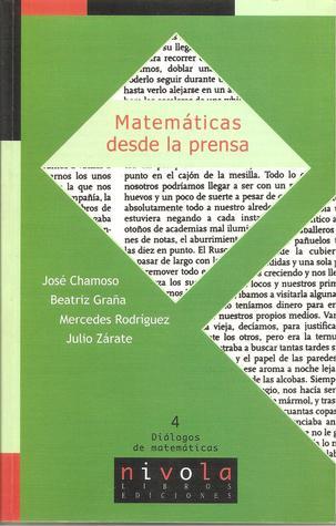 Matemáticas desde la prensa por José Chamoso, Beatriz Graña, Mercedes Rodriguez, Julio Zárate