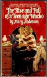 The Rise & Fall of a Teen-Age Wacko