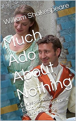 Much Ado About Nothing: Easiest-to-Read Edition with interlinear interpretations