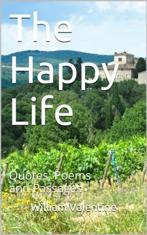 The Happy Life: Quotes, Poems and Passages