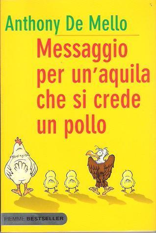 Messaggio per un'aquila che si crede un pollo by Anthony de Mello