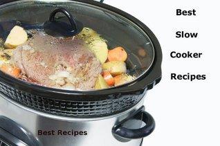 Best Slow Cooker Recipes (Easy Slow Cooker Book, Beef, Chicken, Pork, Turkey)
