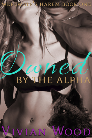Owned By The Alpha (Werewolf's Harem #1)