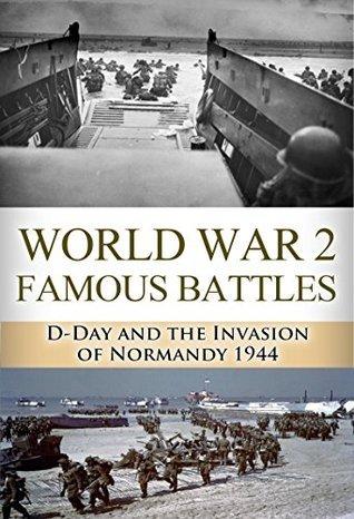 D-Day: World War 2: Famous Battles: D-Day and the Invasion of Normandy 1944 (World War 2, World War II, WW2, D-Day, Pearl Harbor, Omaha Beach, Utah Beach)