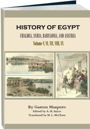 History of Egypt, Chaldæa, Syria, Babylonia, and Assyria - Volume 5, 6, 7, 8, 9 (Illustrated, Annotated)