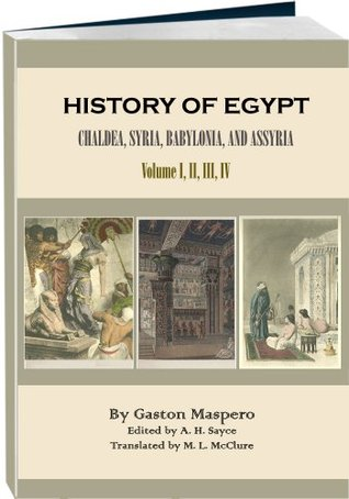 History of Egypt, Chaldæa, Syria, Babylonia, and Assyria - Volume 1, 2, 3, 4 (Illustrated, Annotated)