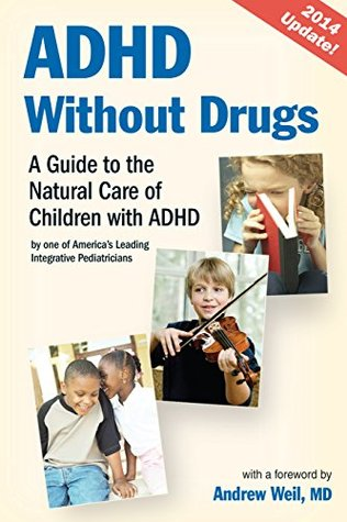ADHD Without Drugs (KINDLE EDITION): A Guide to the Natural Care of Children with ADHD ~ By One of America's Leading Integrative Pediatricians