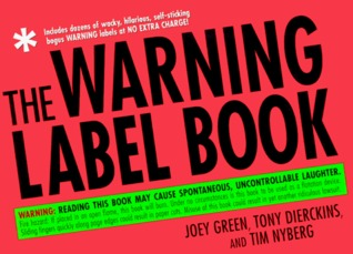 The Warning Label Book : Warning: Reading This Book May Cause Spontaneous, Uncontrollable Laughter.