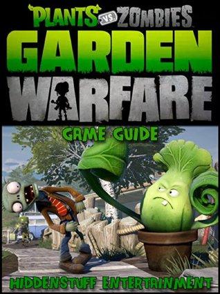PLANTS VS ZOMBIES GARDEN WARFARE GAME GUIDE by Hiddenstuff Entertainment