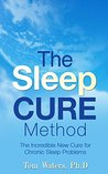 The Sleep Cure Method: The incredible new cure for chronic sleep problems,sleep better,how to get better sleep,how to sleep better,better sleep,how to get to sleep,how to sleep