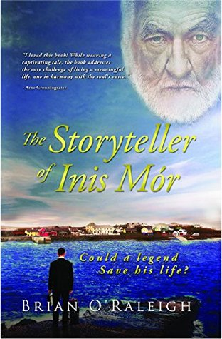 The storyteller of inis mor: could a legend save his life? by Brian O'Raleigh