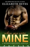 When You Were Mine (The Moreno Brothers #1.6)